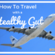 how-to-travel-with-a-healthy-gut