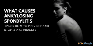 What Causes Ankylosing Spondylitis (Plus, How to Prevent and Stop It Naturally)
