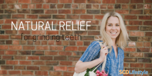 Natural relief for grinding teeth